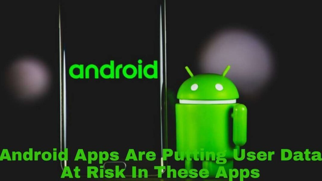 Android Apps Are Putting User Data At Risk In These Apps