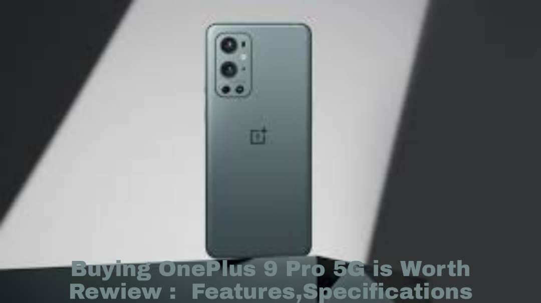 Buying OnePlus 9 Pro 5G is Worth Rewiew : Features,Specifications