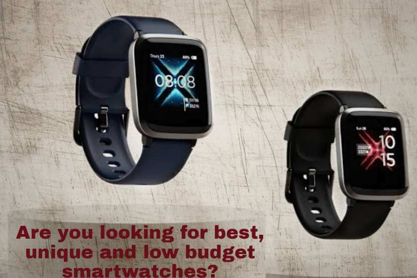 Are you looking for best, unique and low budget smartwatches?