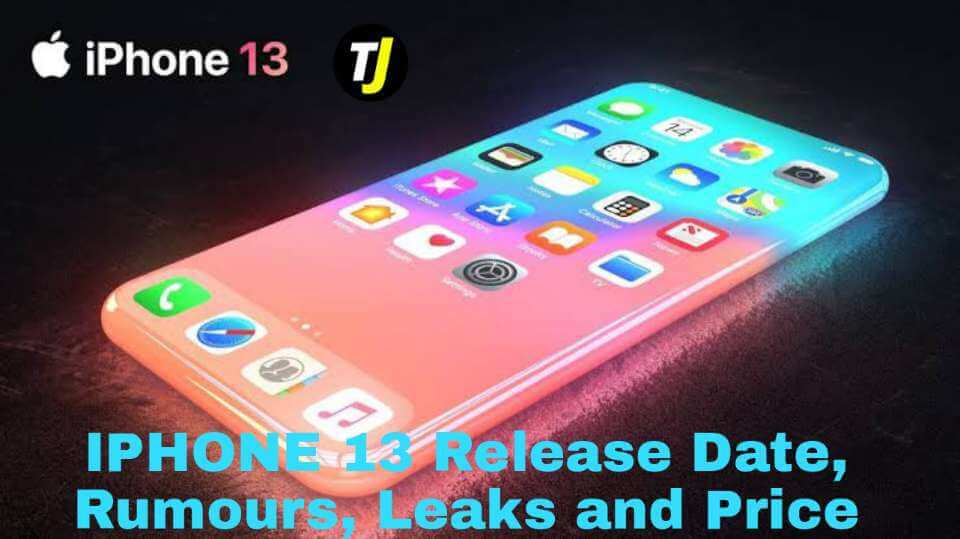 IPHONE 13 Release Date, Rumours, Leaks and Price