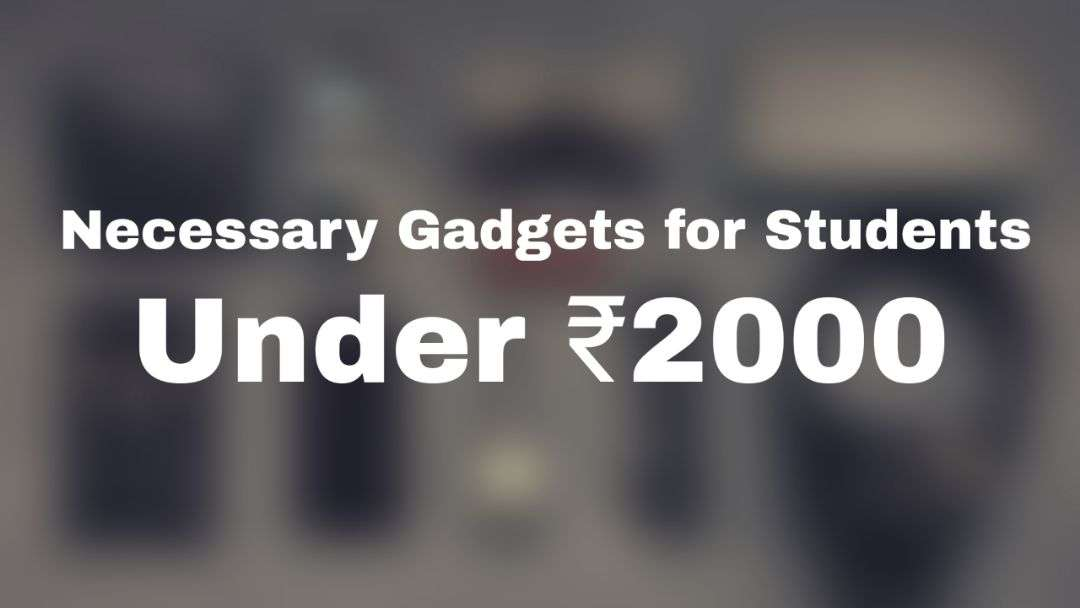 Necessary gadgets for student under ₹2000