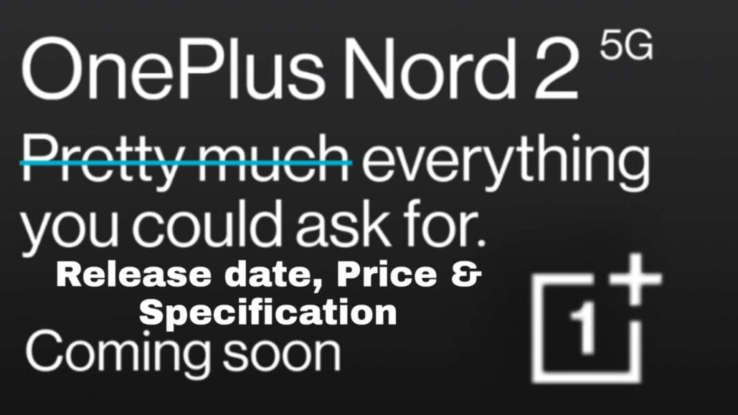 OnePlus Nord 2 5G Phone Release date, Price & Specification